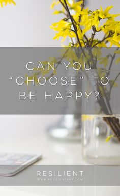 Sometimes people think that you can't choose to be happy. Can you choose to be happy? Here's what I think.