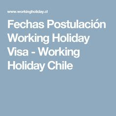 Fechas Postulación Working Holiday Visa - Working Holiday Chile