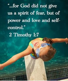 "** II Timothy 1:7 - ""...for God did not give us a spirit of fear, but of power and love and self-control."" **"