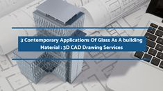 Glass, the age-old material, has several contemporary uses for 3D CAD drawing services professionals thanks to the modern technology.