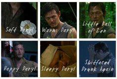 Soft Daryl, warm Daryl, little ball of Zen. Happy Daryl, sleepy Daryl, shitfaced drunk again!
