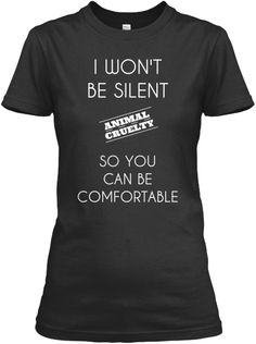 I won't be Silent about Animal Cruelty! | Teespring