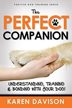 The Perfect Companion Understanding Training and Bonding with Your Dog!: 2017 Extended Edition Positive Dog Training Volume 1 * Check out this great product. (This is an affiliate link and I receive a commission for the sales) Best Dog Training Books, Police Dog Training, Puppy Obedience Training, Dog Training Courses, Training Your Puppy, Positive Dog Training, Dog Training Techniques, Dog Names, Dog Walking