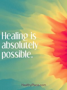 Quote on mental health: Healing is absolutely possible. www.HealthyPlace.com