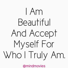 I am beautiful and accept myself for who I truly am. #affirmation http://www.mindmovies.com/pin