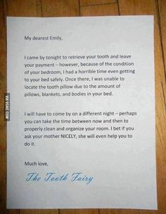 Genius Parenting... - Letter to the Tooth fairy requesting bedroom to be cleaned so she can find the tooth. Will come back another night once room is clean.