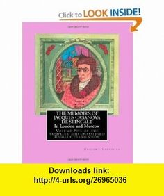 THE MEMOIRS OF JACQUES CASANOVA DE SEINGALT  -  In London and Moscow Volume Five of the complete and unabridged English translation  -  Illustrated with Old Engravings (Volume 5) (9781475141337) Giacomo Girolamo Casanova, Arthur Machen , ISBN-10: 1475141335  , ISBN-13: 978-1475141337 ,  , tutorials , pdf , ebook , torrent , downloads , rapidshare , filesonic , hotfile , megaupload , fileserve