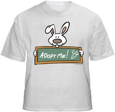 ADOPT ME! (bunny) Shirt ~ A portion of the proceeds from Every T-Shirt, Tank Top, Sweatshirt or Hoodie sold on this page, goes to help and support Animal Rescue Groups/Shelters in their animal rescue endeavors. Our home page ~ http://www.rescuedismyfavoritebreed.org/index.htm
