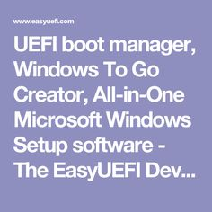 UEFI boot manager, Windows To Go Creator, All-in-One Microsoft Windows Setup software - The EasyUEFI Development Team
