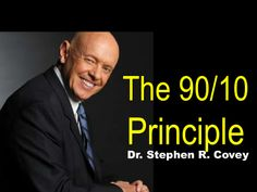 Stephen R. Covey - The 90-10 Principle - Video Version by Sompong Yusoontorn via slideshare