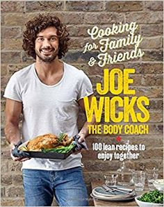 Cooking for Family and Friends: 100 Lean Recipes to Enjoy Together By Joe Wicks