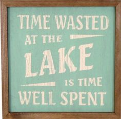 Time Wasted at the Lake is Time Well Spent. Add beach instead of lake Lake House Signs, Cottage Signs, Lake Signs, Beach Signs, Cabin Signs, Lake Quotes, Sign Quotes, Caravan Vintage, Lake Decor