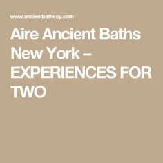Aire Ancient Baths New York – EXPERIENCES FOR TWO