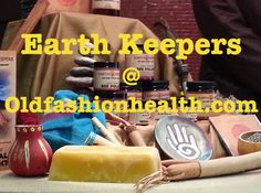 Check out oldfashionhealth.com to see a great show on EarthKeepers