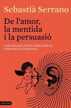 GENER-14. Sebastià Serrano. De l'amor, la mentida i la persuasió. AUTOAJUDA 159 COM http://www.rtve.es/alacarta/videos/para-todos-la-2/para-todos-2-entrevista-sebastia-serrano/1570721/