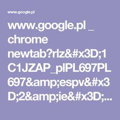 www.google.pl _ chrome newtab?rlz=1C1JZAP_plPL697PL697&espv=2&ie=UTF-8