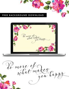 DOWNLOAD BACKGROUND HEREI'm feeling very springy and flowery around here today and I can't get enough of this great little pick-me-up. Do more of what makes you happy. Seriously. Enjoy …