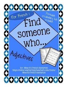 French Find someone who... French adjectives is a great formative assessment for French 1 students.  Students use the common French adjectives vocabulary and the verbs avoir and être to communicate in French.Vocabulary used is basic in most French 1 books, but to make your job easier, a printable vocabulary sheet is included!Directions:The students move around the room asking classmates about themselves and their friends/family.