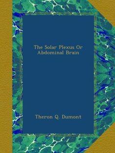 The Solar Plexus Or Abdominal Brain by Theron Q. Dumont, http://www.amazon.com/dp/B009HOMUKI/ref=cm_sw_r_pi_dp_P10Fqb1QVMB7Y