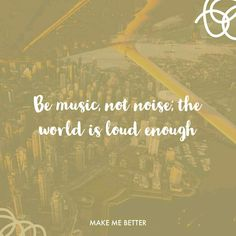 """"""" Be music not noise ; the world is loud enough. Grateful, Thankful, Personality Growth, Daily Inspiration Quotes, Etiquette, Happy Quotes, Self Help, Quote Of The Day"""