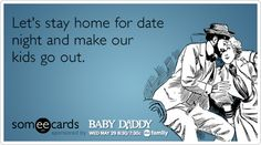 Lets stay home for date night and make our kids go out.