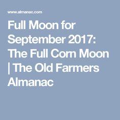 Full Moon for September 2017: The Full Corn Moon | The Old Farmers Almanac