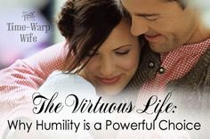 Time-Warp Wife - Empowering Wives to Joyfully Serve: The Virtuous Life: Why Humility is a Powerful Choice