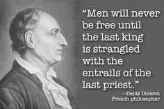 Men will never be free until the last king is strangled with the entrails of the last priest.