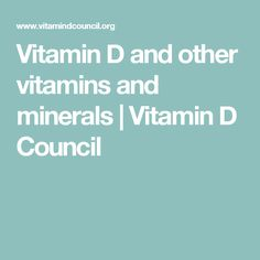 Vitamin D and other vitamins and minerals   Vitamin D Council