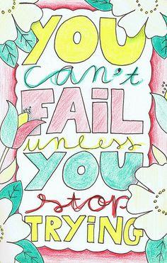 no podes fracasar, a menos que dejes de intentarlo!!