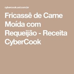 Fricassê de Carne Moída com Requeijão - Receita CyberCook