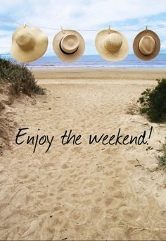 Enjoy the weekend at the beach!