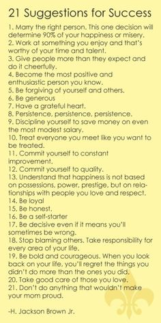 21 suggestions...Marry the right person (for you), be honest, constantly improve!