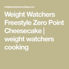 Weight Watchers Freestyle Zero Point Cheesecake | weight watchers cooking