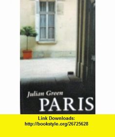 Paris (Bilingual Edition with an English Translation by J. A. Underwood) Julian Green ,   ,  , ASIN: B004KG18GK , tutorials , pdf , ebook , torrent , downloads , rapidshare , filesonic , hotfile , megaupload , fileserve