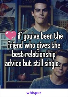 if you\'ve been the friend who gives the best relationship advice but still single.