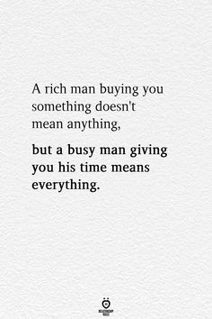 A rich man buying you something doesn't mean anything, but a busy man giving you his time means everything. A rich man buying you something doesn't mean anything, but a busy man giving you his time means everything. Now Quotes, Words Quotes, Great Quotes, Wise Words, Quotes To Live By, Busy Life Quotes, Get Better Quotes, Busy People Quotes, Amazing Man Quotes
