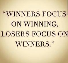 Losers focus on winners... Truest thing I've ever heard.