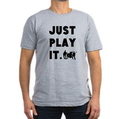 JUST PLAY IT T-Shirt