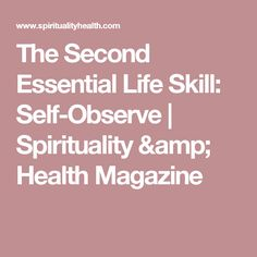 The Second Essential Life Skill: Self-Observe | Spirituality & Health Magazine