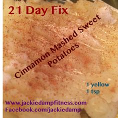 Cinnamon Mashed Sweet Potatoes, 21 day fix friendly!  1 yellow and 1 tsp.  Easy too!