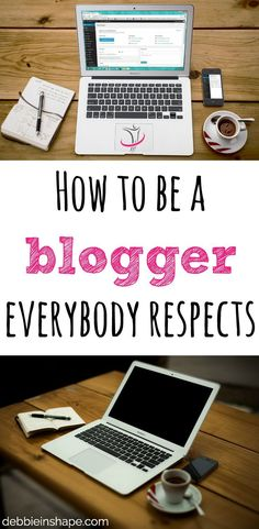How to be a blogger everybody respects.