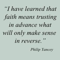 Faith Means TRUSTING in advance what will only make sense in Reverse.