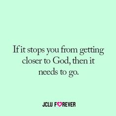 It does... and it will be hard to give them up, but God's worth it!