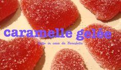 CARAMELLE GELEE FATTE IN CASA DA BENEDETTA