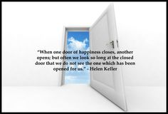 """""""When one door of happiness closes, another opens; but often we look so long at the closed door that we do not see the one which has been opened for us."""" - Helen Keller so very true! Helen Keller, Change Quotes, Writing A Book, Live For Yourself, The One, Life Is Good, Happiness, Positivity, Happy"""