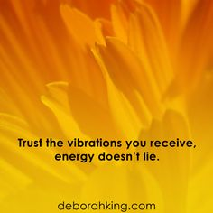 Inspirational Quote: Trust the vibrations you receive, energy doesn't lie. Hugs, Deborah #EnergyHealing #Wisdom #Qotd