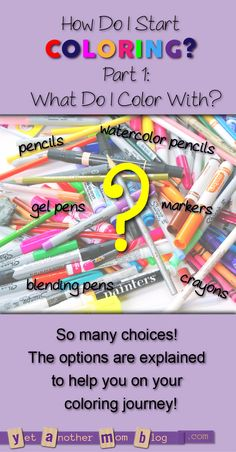 Which is better - pencils or markers? What are gel pens? How do you do blending? All of these questions are answered! If you are just joining the adult coloring movement, you must read this!