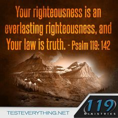 Your righteousness is an everlasting righteousness and your law is truth - Psalm 119:142