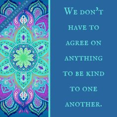 We Don't Have to Agree on Anything to Be Kind to One Another - Tiny Buddha Happy Thoughts, Positive Thoughts, Positive Vibes, Positive Quotes, Words Quotes, Life Quotes, Sayings, Spiritual Photos, Tiny Buddha
